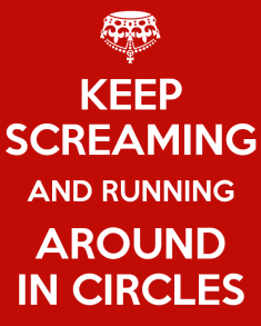 keep-screaming-and-running-around-in-circles